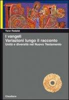 I Vangeli. Variazioni lungo il racconto. Unità e diversità nel Nuovo Testamento - Redalié Yann