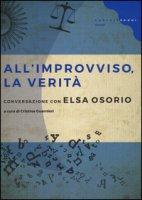 All'improvviso, la verità. Conversazione con Elsa Osorio - Osorio Elsa
