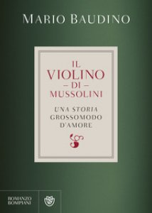 Copertina di 'Il violino di Mussolini. Una storia grossomodo d'amore'