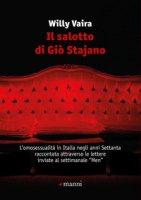 Il salotto di Giò Stajano. L'omosessualità in Italia negli anni Settanta raccontata attraverso le lettere inviate al settimanale «Men» - Vaira Willy