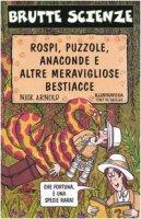Rospi, puzzole, anaconde e altre meravigliose bestiacce - Arnold Nick
