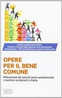 Le opere per il bene comune - Conferenza Episcopale Italiana, Consulta ecclesiale degli organismi socio-assistenziali, Caritas Italiana, Ufficio nazionale per la pastorale della sanit�