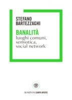 Banalità. Luoghi comuni, semiotica, social network - Bartezzaghi Stefano
