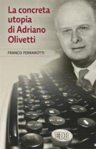 Copertina di 'La concreta utopia di Adriano Olivetti'