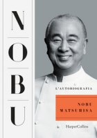 Nobu. L'autobiografia - Matsuhisa Nobuyuki
