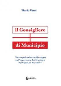 Copertina di 'Il Consigliere di Municipio. Tutto quello che è utile sapere sull'esperienza dei Municipi del Comune di Milano'