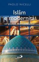 Islam e modernità nel pensiero riformista islamico - Nicelli Paolo