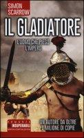 Il gladiatore - Scarrow Simon