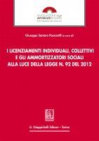 I licenziamenti individuali, collettivi e gli ammortizzatori sociali alla luce della legge n. 92 del 2012 - AA. VV.