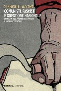 Copertina di 'Comunisti, fascisti e questione nazionale. Fronte rossobruno o guerra d'egemonia?'