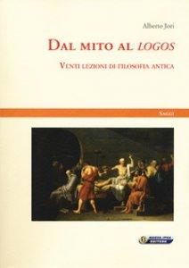 Copertina di 'Dal mito al «logos». Venti lezioni di filosofia antica'