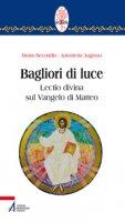 Bagliori di luce. Lectio divina sul Vangelo di Matteo - Secondin Bruno, Augruso Antonietta