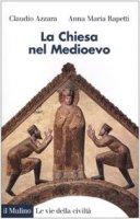 La Chiesa nel Medioevo - Azzara Claudio, Rapetti Anna M.