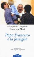 Papa Francesco e la famiglia - Giampaolo Crepaldi, Giuseppe Mari