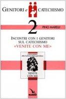 """Genitori e catechismo. Vol. 2: Incontri con i genitori sul catechismo """"Venite con me"""" - Marelli Pino"""