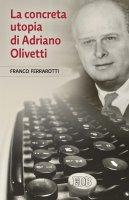 La concreta utopia di Adriano Olivetti - Franco Ferrarotti