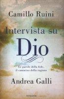Intervista su Dio - Ruini Camillo, Galli Andrea