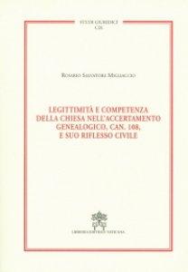 Copertina di 'Legittimità e competenza della Chiesa nell'accertamento genealogico, can. 108, e suo riflesso civile'