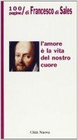 L'amore è la vita del nostro cuore. 100 pagine di Francesco di Sales