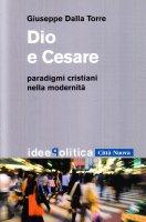 Dio e Cesare paradigmi cristiani nella modernità - Dalla Torre Giuseppe