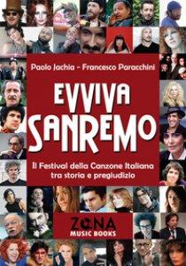 Copertina di 'Evviva Sanremo. Il festival della canzone italiana tra storia e pregiudizio'