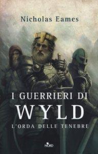 Copertina di 'I guerrieri di Wyld. L'orda delle tenebre'