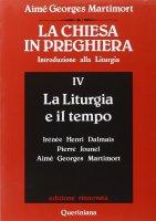 La chiesa in preghiera [vol_4] / La liturgia e il tempo - Martimort A. Georges