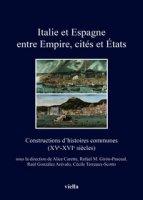 Italie et Espagne entre Empire, cités et États. Constructions d'histoires communes (XV-XVI siècles). Ediz. francese, italiana e spagnola