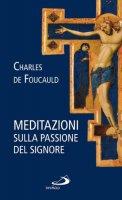 Meditazione sulla Passione del Signore - Charles de Foucauld