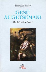 Copertina di 'Gesù al Getsemani. De tristitia Christi'