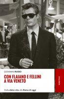 Con Flaiano e Fellini a via Veneto - Giovanni Russo