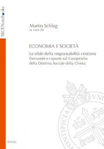 Copertina di 'Economia e societ�. Le sfide della responsabilit� cristiana. Domande e risposte sul Compendio della Dottrina Sociale'