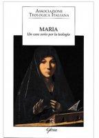 Maria. Un caso serio per la teologia - Associazione Teologica Italiana