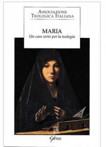Copertina di 'Maria. Un caso serio per la teologia'