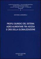 Profili giuridici del sistema agro-alimentare tra ascesa e crisi della globalizzazione - Iannarelli Antonio