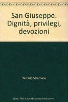 San Giuseppe dignità, privilegi, devozioni - Padre Tarcisio Stramare OSJ