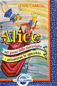 Copertina di 'Alice nel paese delle meraviglie e attraverso lo specchio'