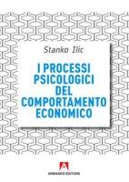 I processi psicologici del comportamento economico - Ilic Stanko