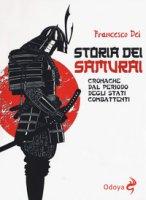 Storia dei samurai. Cronache dal periodo degli Stati combattenti - Dei Francesco
