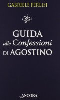 Guida alle Confessioni di Agostino - Ferlisi Gabriele