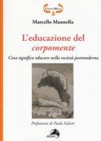 L' educazione del corpomente. Cosa significa educare nella società postmoderna - Mannella Marcello