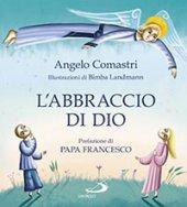 L' abbraccio di Dio - Angelo Comastri, Illustrazioni di Bimba Landmann