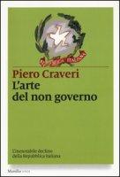 L' arte del non governo. L'inarrestabile declino della Repubblica italiana - Craveri Piero