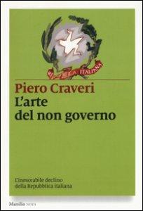Copertina di 'L' arte del non governo. L'inarrestabile declino della Repubblica italiana'