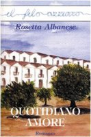 Quotidiano amore - Albanese Rosetta