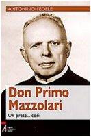 Don Primo Mazzolari. Un prete... così - Fedele Antonino