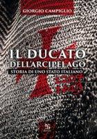 Ducato dell'arcipelago. Storia di uno Stato italiano (1207-1619) - Campiglio Giorgio