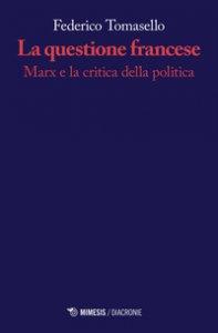 Copertina di 'La questione francese. Marx e la critica della politica'