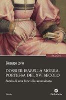 Dossier Isabella Morra. Poetessa del XVI secolo. Storia di una fanciulla assassinata - Lorin Giuseppe