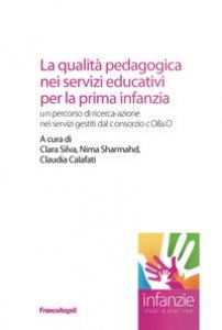Copertina di 'La qualità pedagogica nei servizi educativi per la prima infanzia. Un percorso di ricerca-azione nei servizi gestiti dal Consorzio CO&SO'